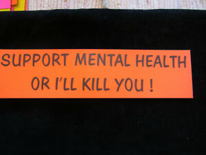 """SUPPORT MENTAL HEALTH OR I'LL KILL YOU bumper st authentic 1970s 3""""x12"""" dayglo"""