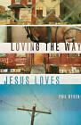 Loving the Way Jesus Loves by Philip Graham Ryken (Paperback, 2012)