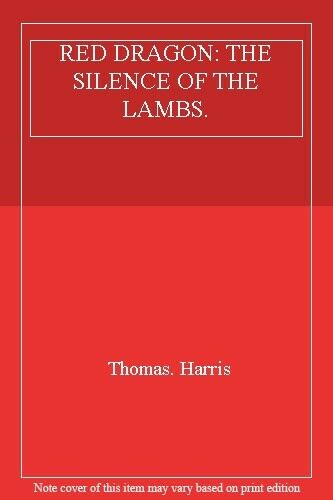 RED DRAGON: THE SILENCE OF THE LAMBS. By Thomas. Harris