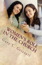 Women's Role in the Church : The Biblical Perspective by Gary Grizzell (2013,...