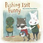 Pushing Isn't Funny: What to Do About Physical Bullying by Melissa Higgins (Hardback, 2015)