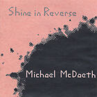 Shine in Reverse * by Michael McDaeth (CD, May-2005, Sophisticated Monkey)