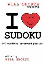 I Love Sudoku : 100 Wordless Crossword Puzzles by Will Shortz (2007, Paperback)