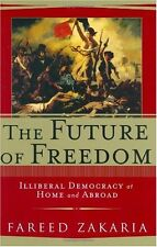 The Future of Freedom : Illiberal Democracy at Home and Abroad by Fareed Zakaria (2003, Hardcover)