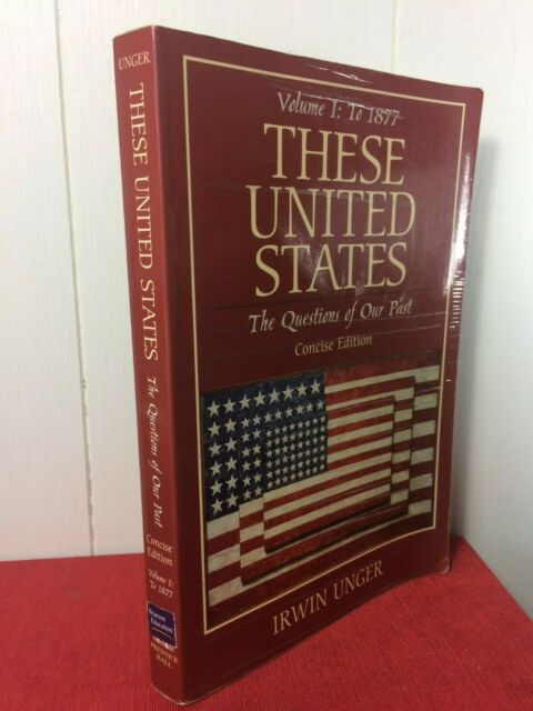 These United States: The Questions of Our Past, Concise Edition, Volume 1 to1877