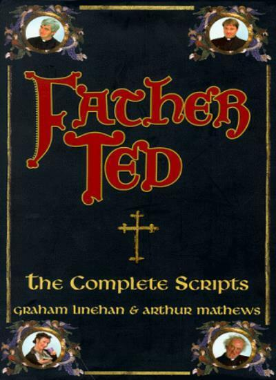 Father Ted: The Complete Scripts-Graham Linehan, Arthur Mathews