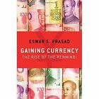 Gaining Currency: The Rise of the Renminbi by Eswar S. Prasad (Hardback, 2016)