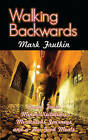Walking Backwards: Grand Tours, Minor Visitations, Miraculous Journeys & a Few Good Meals by Mark Frutkin (Paperback, 2011)