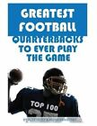 Greatest Football Quarterbacks to Ever Play the Game: Top 100 by Alex Trost, Vadim Kravetsky (Paperback / softback, 2013)