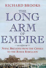 The Long Arm of Empire: Naval Brigades from the Crimea to the Boxer Rebellion by Richard Brooks (Paperback, 1999)