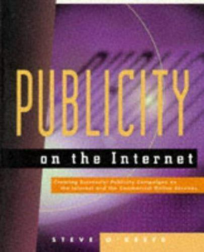 Publicity on the Internet : Creating Successful Publicity Campaigns on the...
