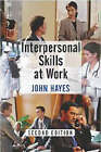 Interpersonal Skills at Work by John Hayes (Paperback, 2002)