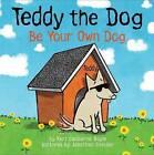 Teddy the Dog: Be Your Own Dog by Keri Claiborne Boyle (Hardback, 2016)