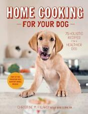 Home Cooking for Your Dog : 75 Holistic Recipes for a Healthier Dog by Christine Filardi (2013, Hardcover)