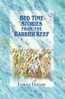 Bed Time Stories From The Barrier Reef 9781425969042 by Lorna Uglow Book