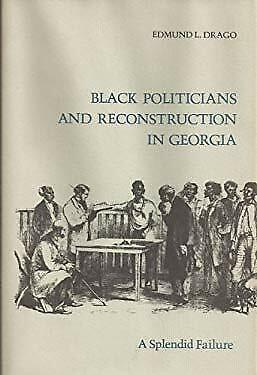 Black Politicians and Reconstruction in Georgia : A Splendid Failure