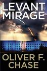 Levant Mirage by Oliver F Chase (Paperback / softback, 2015)