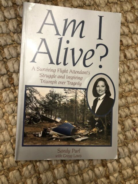 Am I Alive? : A Surviving Flight Attendant's Struggle and Inspiring Triumph...