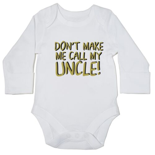 Don/'t make me call my UNCLE baby bodysuit LONG SLEEVE grow vest new born 1882