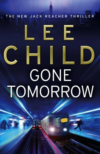 Gone Tomorrow: (Jack Reacher 13) By Lee Child. 9780593057049