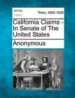 California Claims - In Senate of the United States by Anonymous (Paperback / softback, 2012)