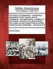 The History of Greenland: Containing a Description of the Country, and Its Inhabitants: And Particularly, a Relation of the Mission, Carried on for Above These Thirty Years by the Unitas Fratrum at New Herrnhuth and Lichtenfels... Volume 2 of 2 by David Cranz (Paperback / softback, 2012)