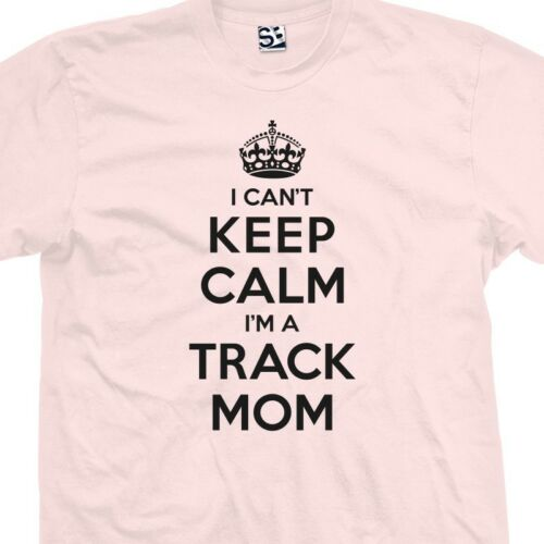 All Sizes /& Colors Field Runner I Can/'t Keep Calm I/'m a Track Mom T-Shirt