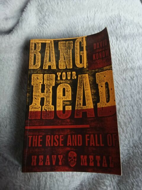 Bang Your Head: The Rise and Fall of Heavy Metal by David Konow (Paperback,...
