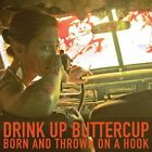 Born & Thrown on a Hook 0634457221314 by Drink up Buttercup Vinyl Album