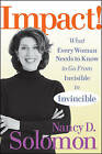 Impact!: What Every Woman Needs to Know to Go from Invisible to Invincible by Nancy D. Solomon (Hardback, 2009)