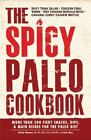 The Spicy Paleo Cookbook : More Than 200 Fiery Snacks, Dips, and Main Dishes for the Paleo Diet by Erin Ray and Emily Dionne (2014, Paperback)