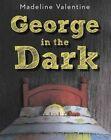 George in the Dark by Madeline Valentine (Hardback, 2014)