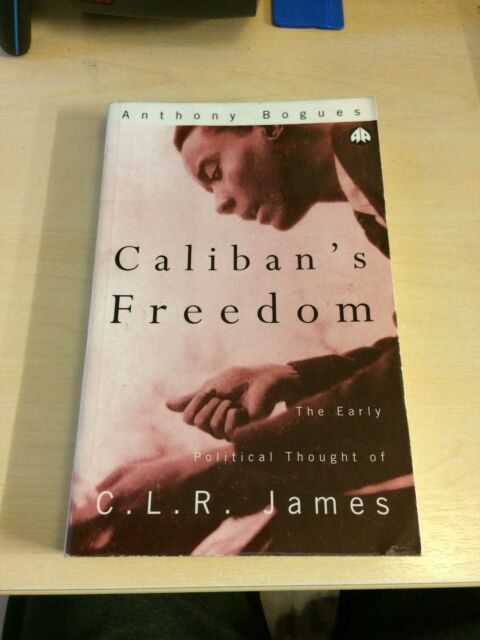 Bogues: Caliban's Freedom. The Early Political Thought of CLR James 1997 1st PB