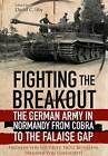 Fighting the Breakout: The German Army in Normandy from Cobra to the Falaise Gap by Freiherr von Luttwitz, Freiherr von Beyerlein (Paperback, 2015)