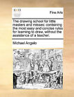 The Drawing School for Little Masters and Misses: Containing the Most Easy and Concise Rules for Learning to Draw, Without the Assistance of a Teacher. by Michael Angelo (Paperback / softback, 2010)