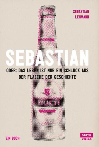 1 von 1 - Sebastian: Oder Das Leben ist nur ein Schluck aus der Flasche der Geschi ... /4