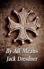 by All Means Dresdner Historical Fiction America Star Books Paper. 9781456011451