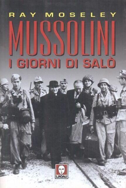 Mussolini. I giorni di Salò - Di Moseley Ray