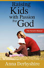 Raising Kids with a Passion for God by A Derbyshire (Paperback / softback, 2008)