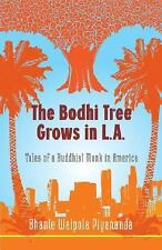 The Bodhi Tree Grows in L.A.: Tales of a Buddhist Monk in America, Bhante Walpol