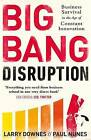Big Bang Disruption: Business Survival in the Age of Constant Innovation by Larry Downes, Paul Nunes (Paperback, 2015)