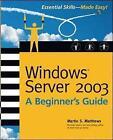 Windows Server 2003: A Beginner's Guide by Marty Matthews (Paperback, 2003)