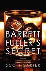 Barrett Fuller's Secret by Scott Carter (Paperback, 2013)