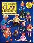 How to Make Clay Characters by Maureen Carlson (Paperback, 1997)