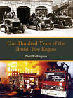 100 Years of the British Fire Engine by Neil Wallington (Hardback, 2008)