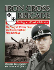 THE IRON CROSS BRIGADE STALINGRAD - KURSK - BOBRUISK THE STORY OF WERNER GOSEL A