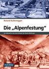 Die Alpenfestung von Roland Kaltenegger (2015, Gebundene Ausgabe)