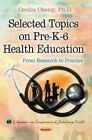Selected Topics on Pre-K-6 Health Education: From Research to Practice by Cecilia Sem Obeng (Paperback, 2014)