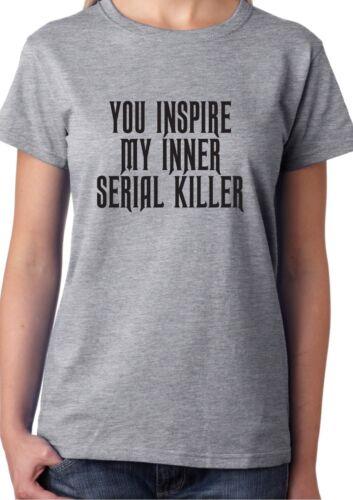YOU INSPIRE MY INNER SERIAL KILLER T-SHIRT Top Funny Slogan Tumblr Hipster