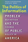 The Politics of Information: Problem Definition and the Course of Public Policy in America by Frank R. Baumgartner, Bryan D. Jones (Paperback, 2015)